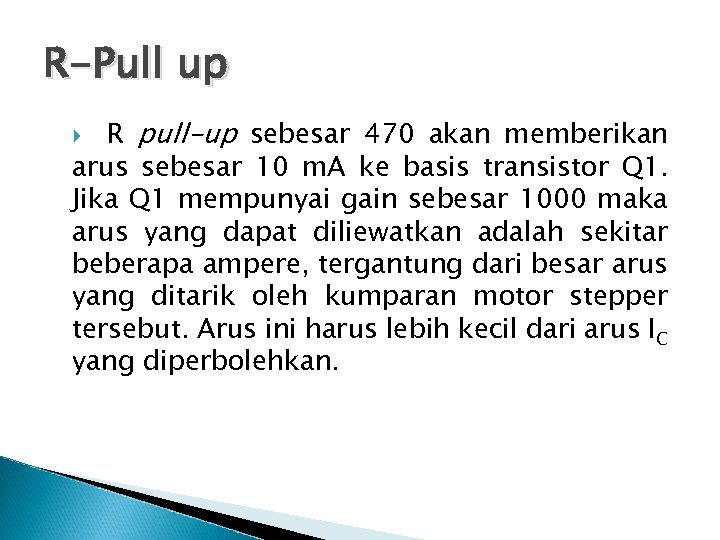 R-Pull up R pull-up sebesar 470 akan memberikan arus sebesar 10 m. A ke
