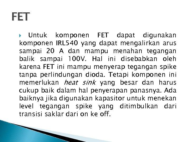 FET Untuk komponen FET dapat digunakan komponen IRL 540 yang dapat mengalirkan arus sampai