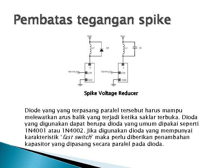Pembatas tegangan spike Spike Voltage Reducer Diode yang terpasang paralel tersebut harus mampu melewatkan
