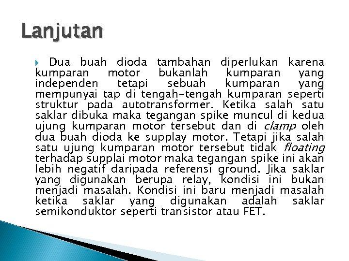 Lanjutan Dua buah dioda tambahan diperlukan karena kumparan motor bukanlah kumparan yang independen tetapi