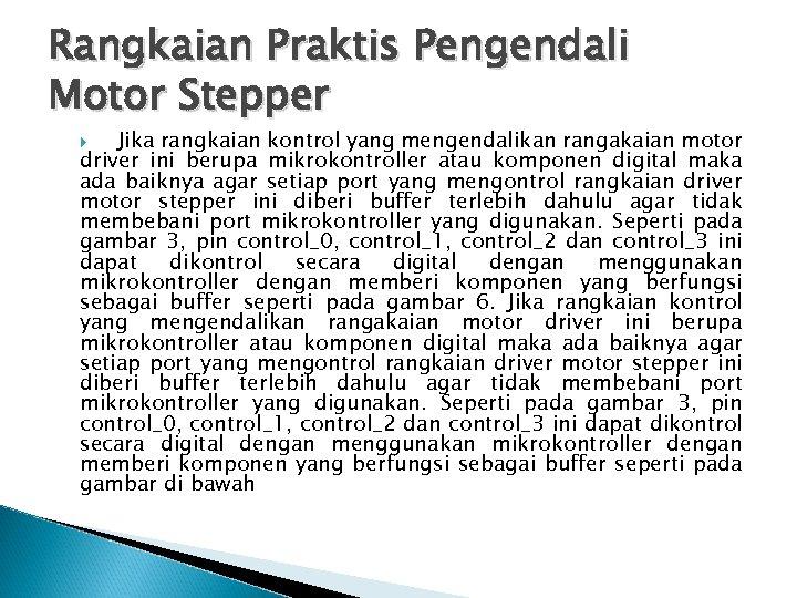 Rangkaian Praktis Pengendali Motor Stepper Jika rangkaian kontrol yang mengendalikan rangakaian motor driver ini