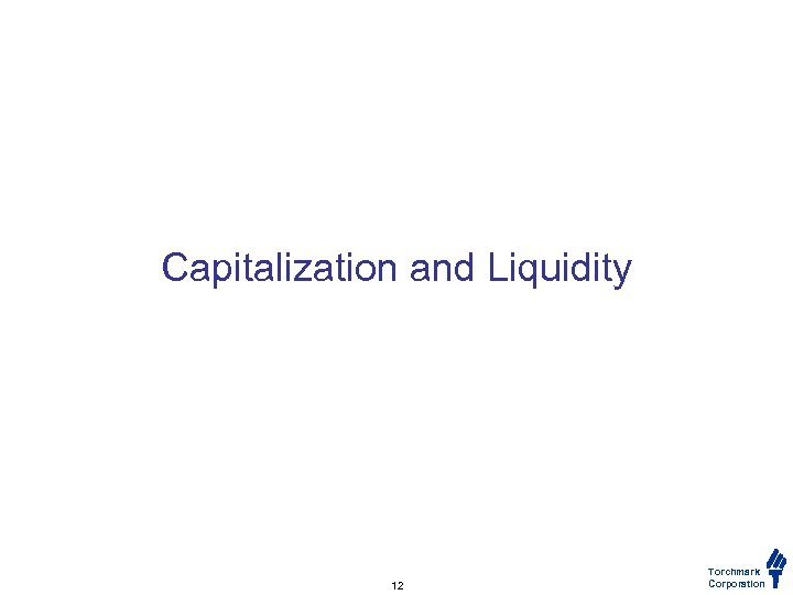 Capitalization and Liquidity 12 Torchmark Corporation