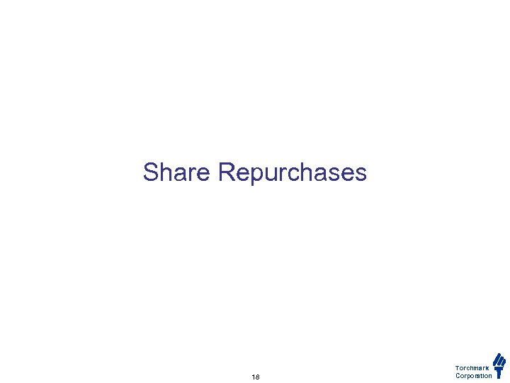 Share Repurchases 18 Torchmark Corporation