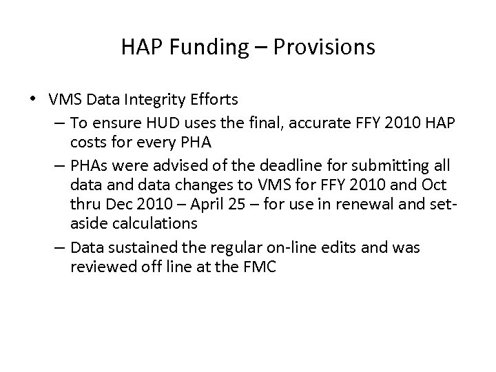 HAP Funding – Provisions • VMS Data Integrity Efforts – To ensure HUD uses