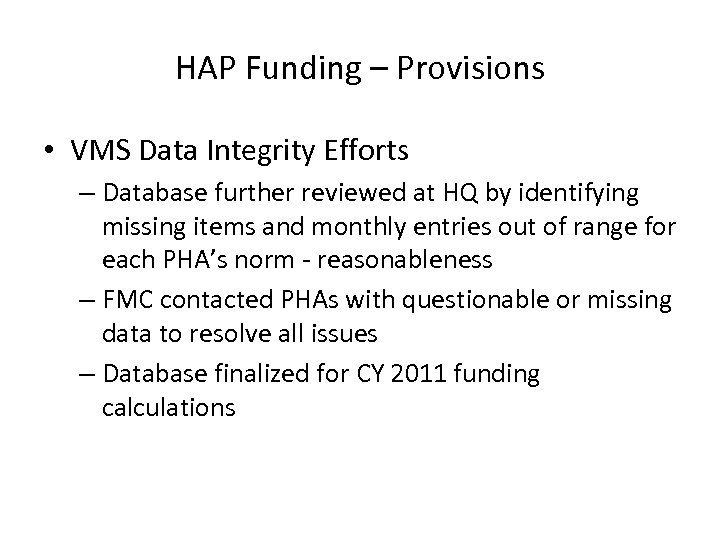 HAP Funding – Provisions • VMS Data Integrity Efforts – Database further reviewed at