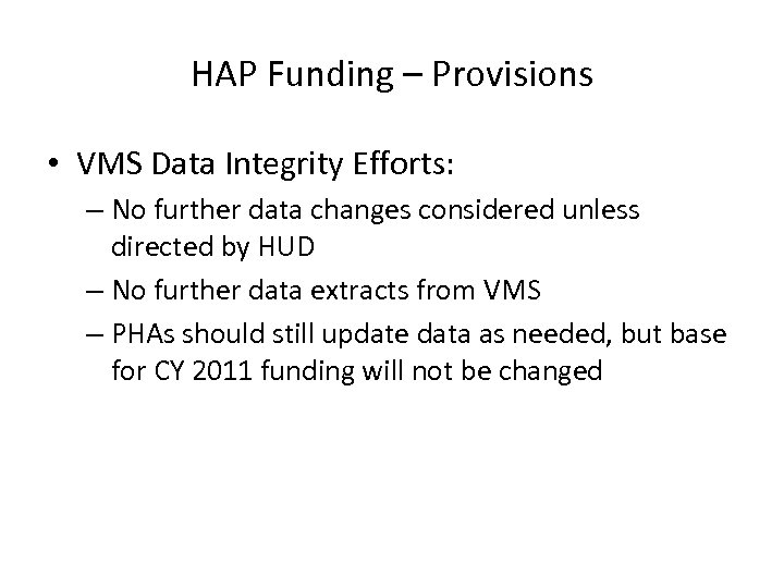 HAP Funding – Provisions • VMS Data Integrity Efforts: – No further data changes