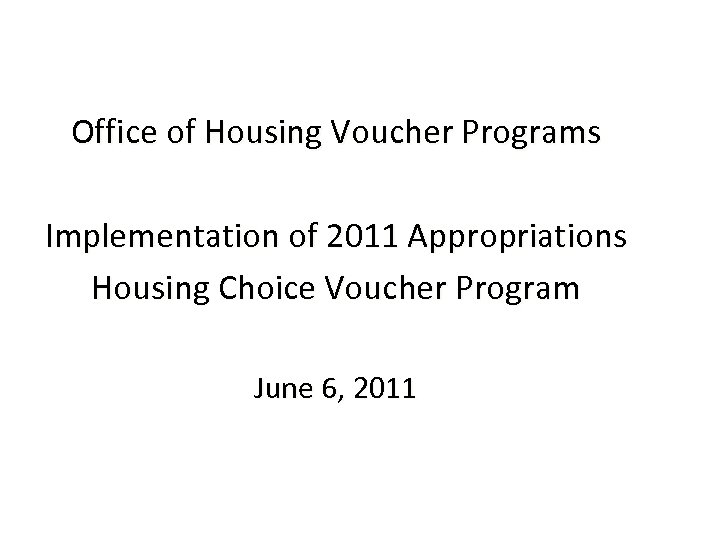 Office of Housing Voucher Programs Implementation of 2011 Appropriations Housing Choice Voucher Program June