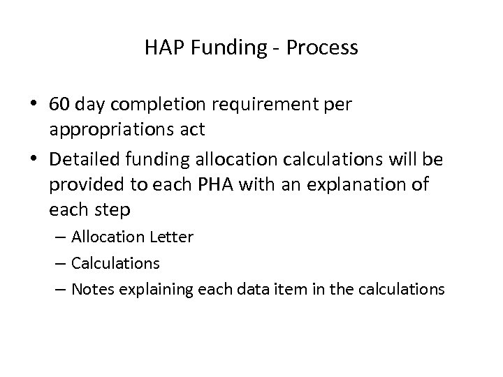 HAP Funding - Process • 60 day completion requirement per appropriations act • Detailed