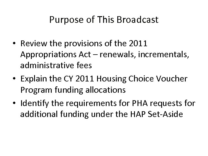 Purpose of This Broadcast • Review the provisions of the 2011 Appropriations Act –