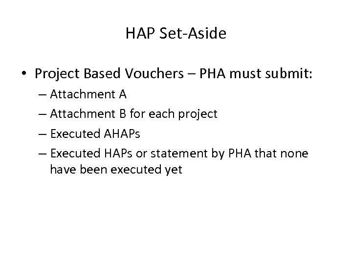 HAP Set-Aside • Project Based Vouchers – PHA must submit: – Attachment A –