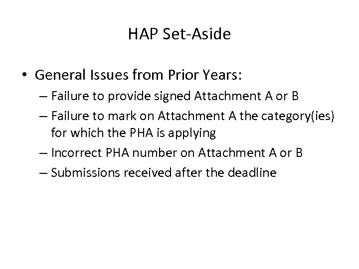 HAP Set-Aside • General Issues from Prior Years: – Failure to provide signed Attachment