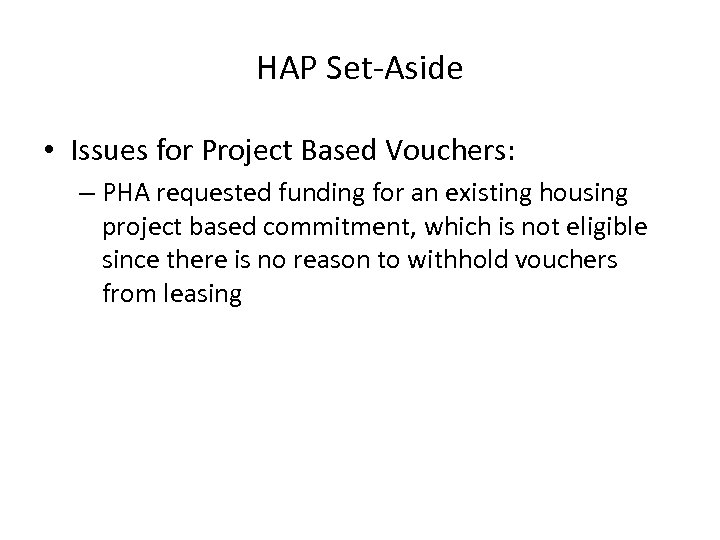 HAP Set-Aside • Issues for Project Based Vouchers: – PHA requested funding for an