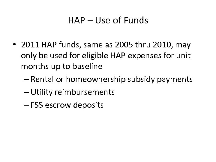 HAP – Use of Funds • 2011 HAP funds, same as 2005 thru 2010,
