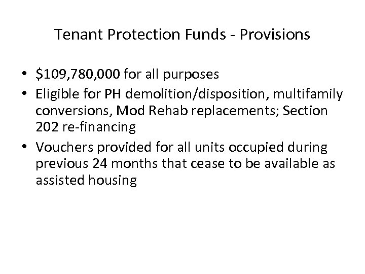 Tenant Protection Funds - Provisions • $109, 780, 000 for all purposes • Eligible