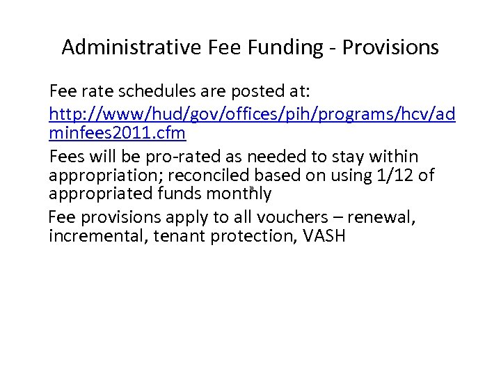 Administrative Fee Funding - Provisions Fee rate schedules are posted at: http: //www/hud/gov/offices/pih/programs/hcv/ad minfees
