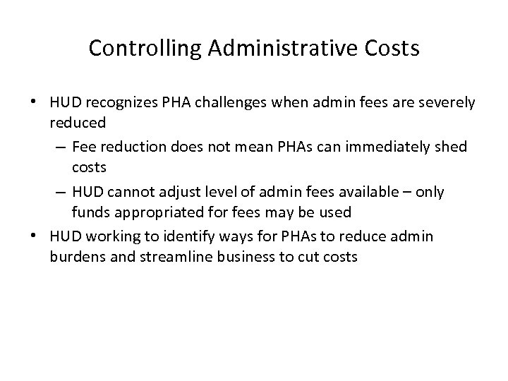 Controlling Administrative Costs • HUD recognizes PHA challenges when admin fees are severely reduced