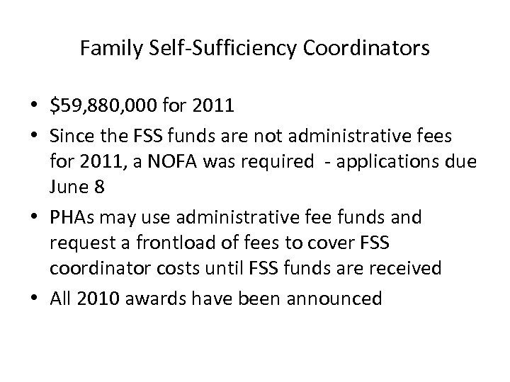Family Self-Sufficiency Coordinators • $59, 880, 000 for 2011 • Since the FSS funds