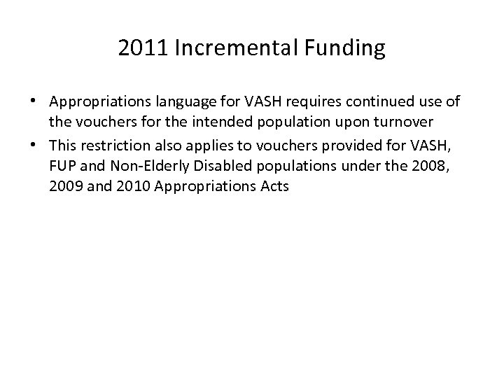 2011 Incremental Funding • Appropriations language for VASH requires continued use of the vouchers