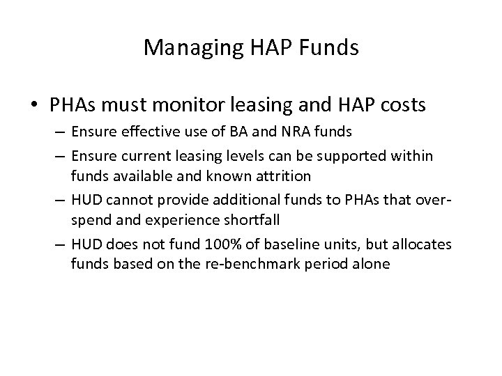 Managing HAP Funds • PHAs must monitor leasing and HAP costs – Ensure effective