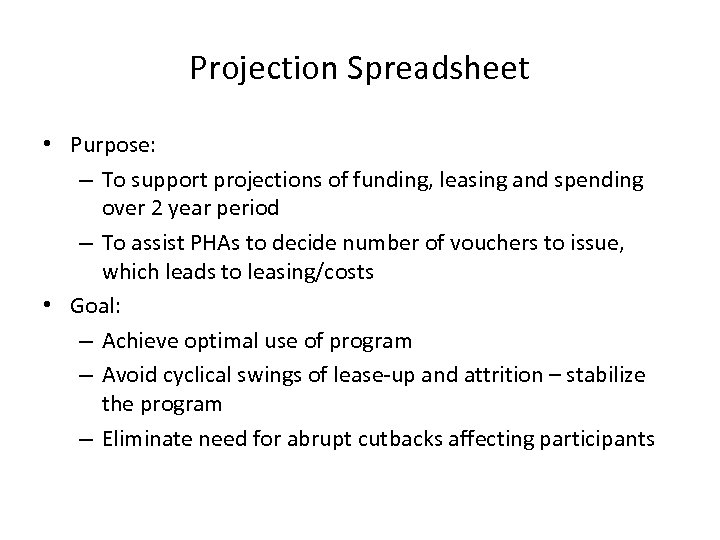 Projection Spreadsheet • Purpose: – To support projections of funding, leasing and spending over