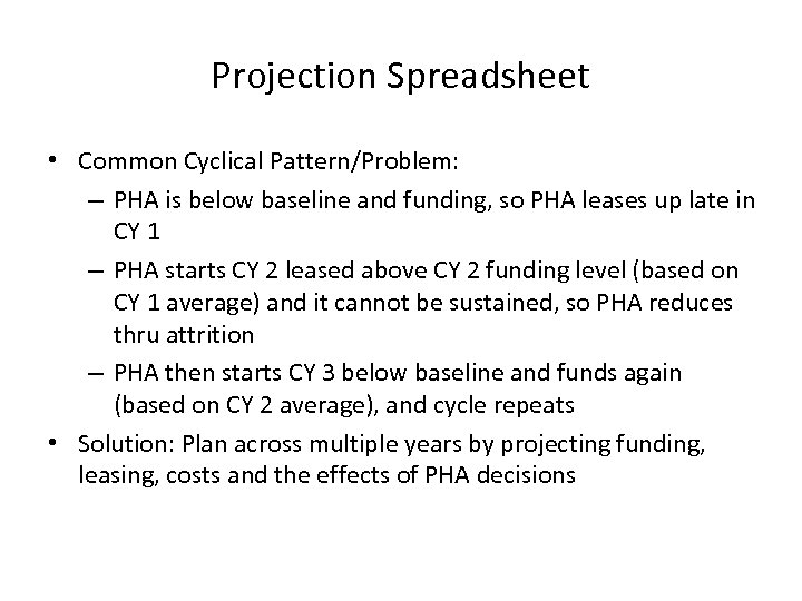 Projection Spreadsheet • Common Cyclical Pattern/Problem: – PHA is below baseline and funding, so