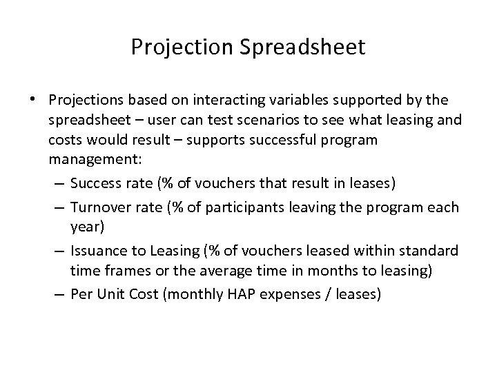 Projection Spreadsheet • Projections based on interacting variables supported by the spreadsheet – user
