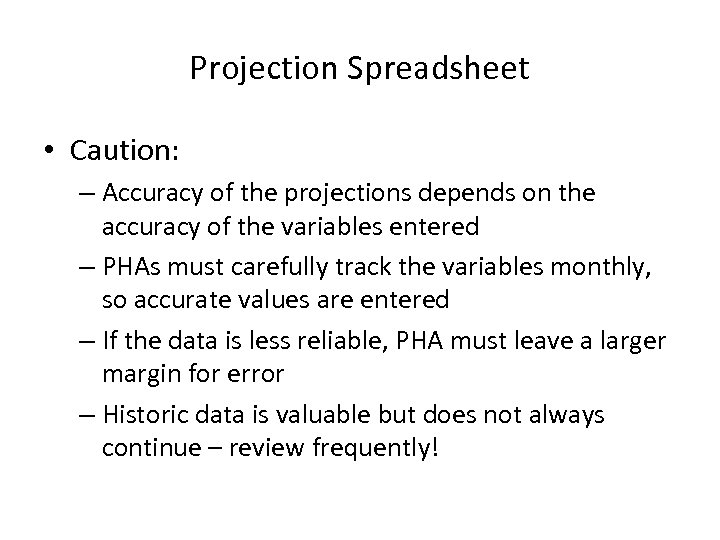 Projection Spreadsheet • Caution: – Accuracy of the projections depends on the accuracy of