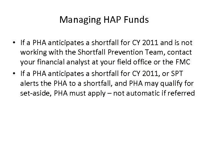 Managing HAP Funds • If a PHA anticipates a shortfall for CY 2011 and
