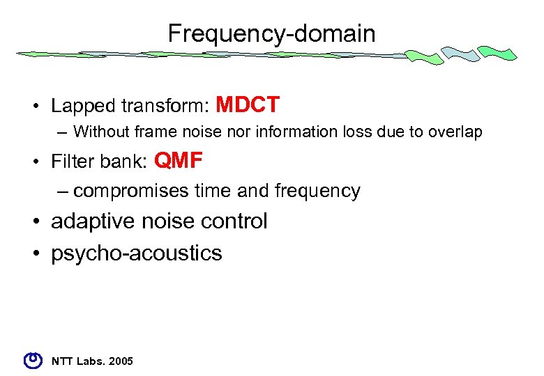 Frequency-domain • Lapped transform: MDCT – Without frame noise nor information loss due to