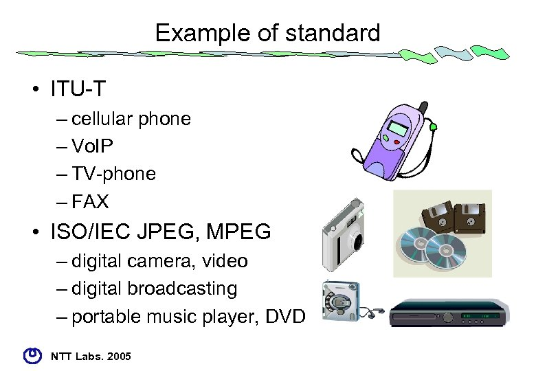 Example of standard • ITU-T – cellular phone – Vo. IP – TV-phone –