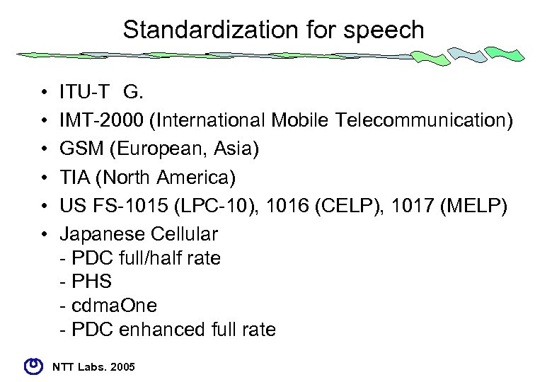 Standardization for speech • • • ITU-T G. IMT-2000 (International Mobile Telecommunication) GSM (European, Asia)
