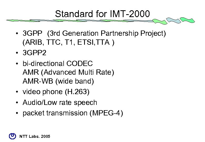 Standard for IMT-2000 • 3 GPP (3 rd Generation Partnership Project)  (ARIB, TTC, T 1,