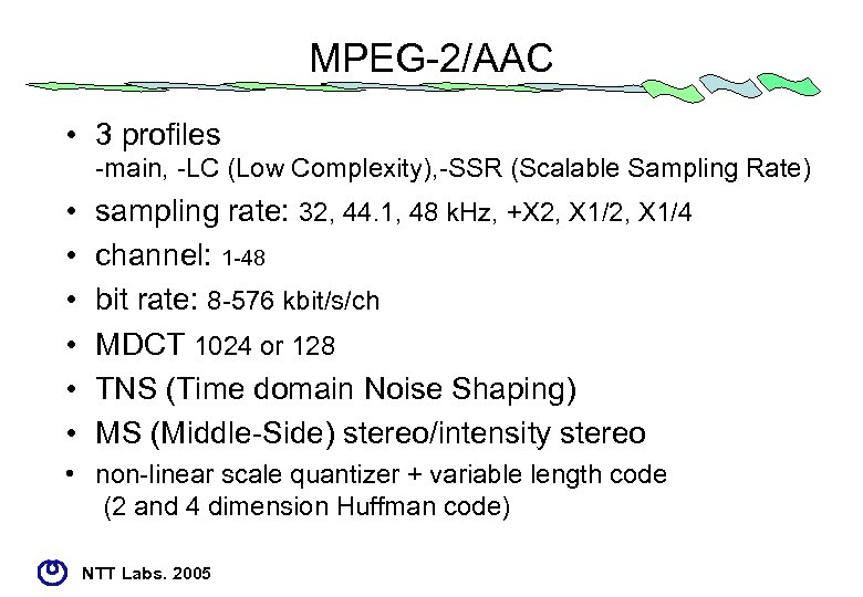 MPEG-2/AAC • 3 profiles -main, -LC (Low Complexity), -SSR (Scalable Sampling Rate) • •