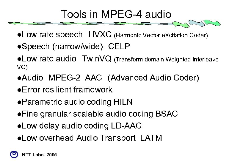Tools in MPEG-4 audio l. Low rate speech HVXC (Harmonic Vector e. Xcitation Coder) l.