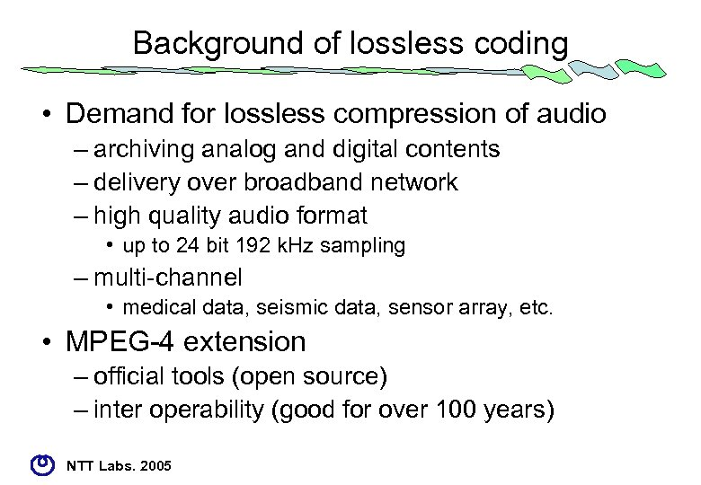 Background of lossless coding • Demand for lossless compression of audio – archiving analog