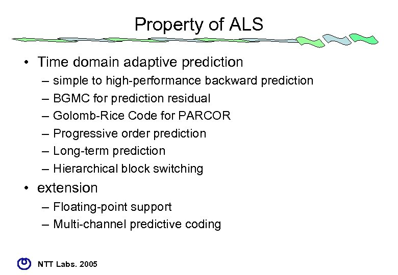 Property of ALS • Time domain adaptive prediction – – – simple to high-performance
