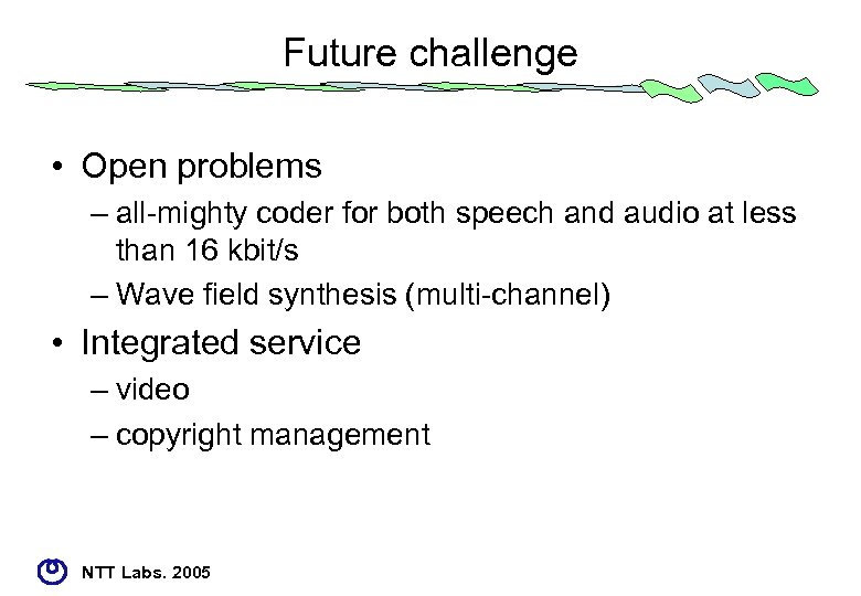 Future challenge • Open problems – all-mighty coder for both speech and audio at