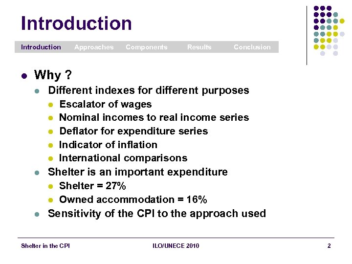 Introduction l Approaches Components Results Conclusion Why ? l l l Different indexes for