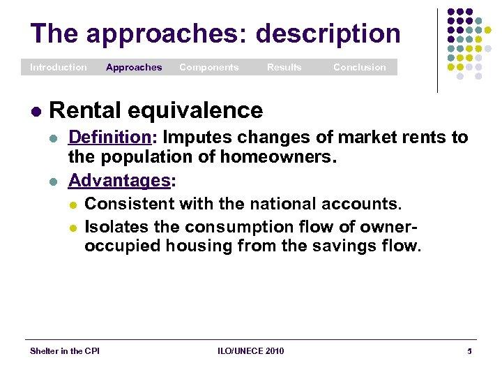 The approaches: description Introduction l Approaches Components Results Conclusion Rental equivalence l l Definition: