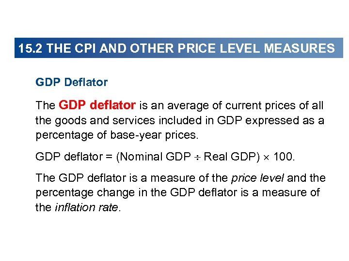 15. 2 THE CPI AND OTHER PRICE LEVEL MEASURES GDP Deflator The GDP deflator