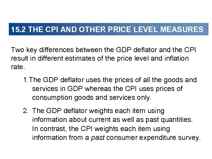 15. 2 THE CPI AND OTHER PRICE LEVEL MEASURES Two key differences between the