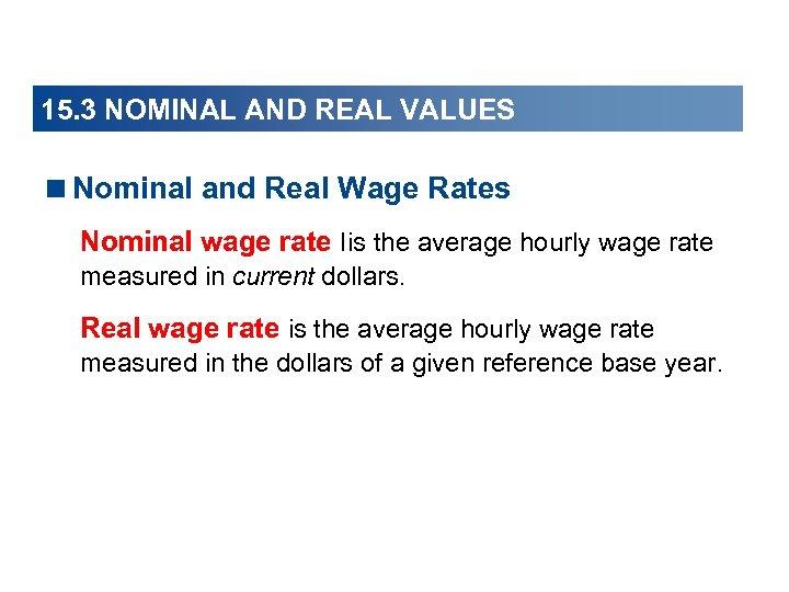 15. 3 NOMINAL AND REAL VALUES <Nominal and Real Wage Rates Nominal wage rate