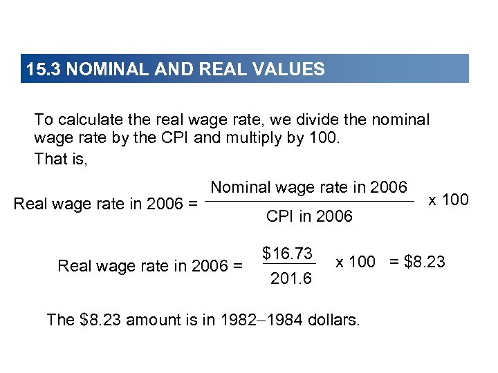 15. 3 NOMINAL AND REAL VALUES To calculate the real wage rate, we divide