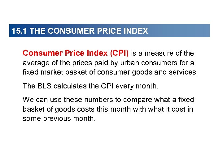 15. 1 THE CONSUMER PRICE INDEX Consumer Price Index (CPI) is a measure of