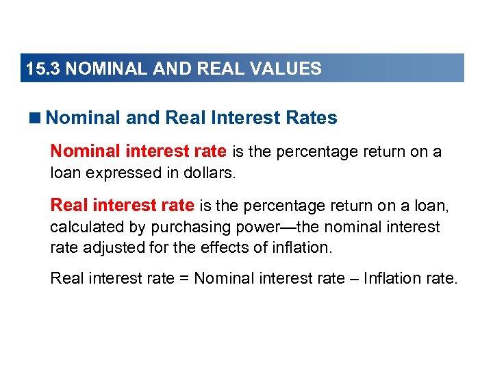 15. 3 NOMINAL AND REAL VALUES <Nominal and Real Interest Rates Nominal interest rate