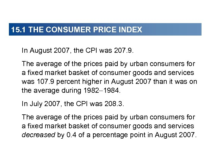 15. 1 THE CONSUMER PRICE INDEX In August 2007, the CPI was 207. 9.