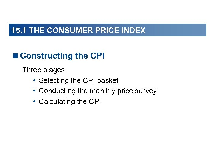 15. 1 THE CONSUMER PRICE INDEX <Constructing the CPI Three stages: • Selecting the