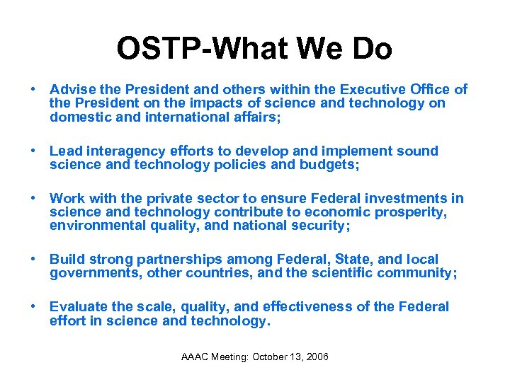 OSTP-What We Do • Advise the President and others within the Executive Office of