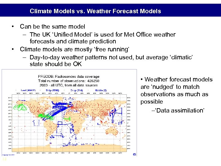 Climate Models vs. Weather Forecast Models • Can be the same model – The