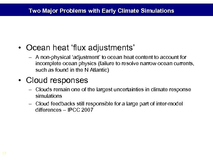 Two Major Problems with Early Climate Simulations • Ocean heat 'flux adjustments' – A